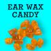 Ear Wax Candy